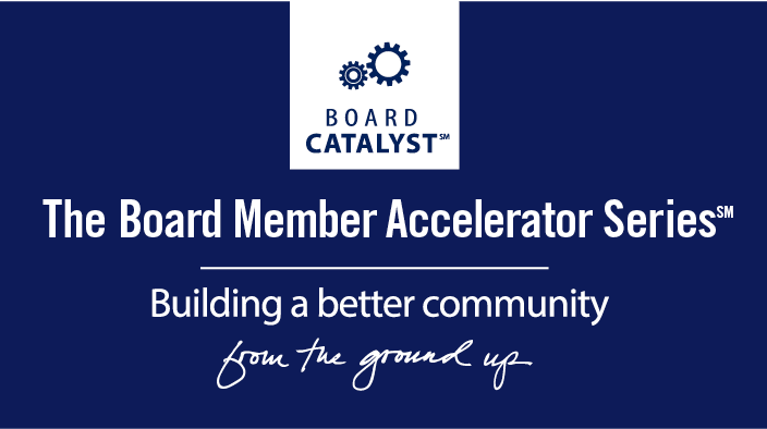 The Board Member Accelerator Series: Building a better community from the ground up