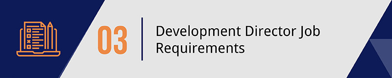 Define your ideal education, experience and job skills for development director applicants.