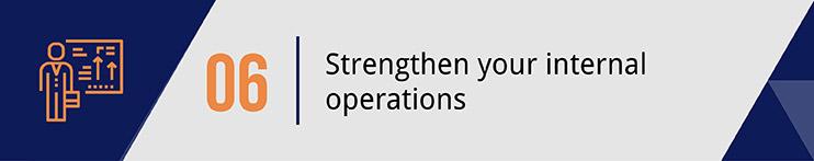 Strengthen your internal operations.