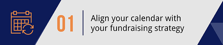 Align your calendar with your fundraising strategy.
