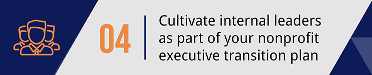 Cultivate internal leaders as part of your nonprofit executive transition plan.