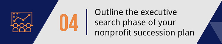 Outline the executive search phase of your nonprofit succession plan.