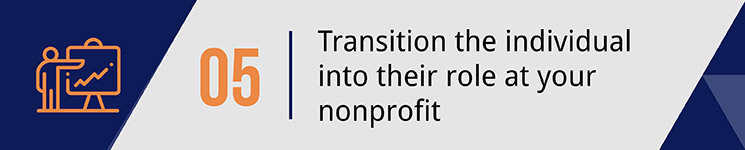 Transition the individual into their role at your nonprofit.