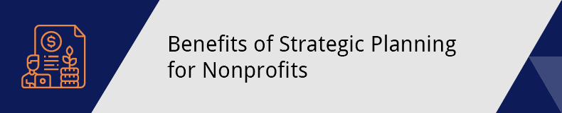 These are the benefits of nonprofit strategic planning.