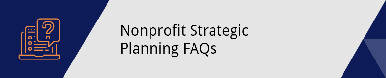 These are frequently asked questions about nonprofit strategic planning.
