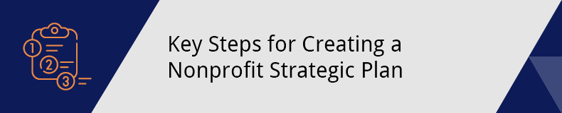 Here are the key steps for creating a nonprofit strategic plan.