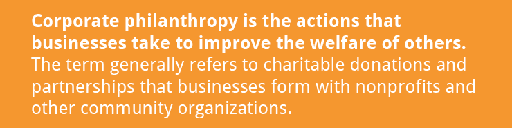 Corporate philanthropy is the actions that businesses take to improve the welfare of others.