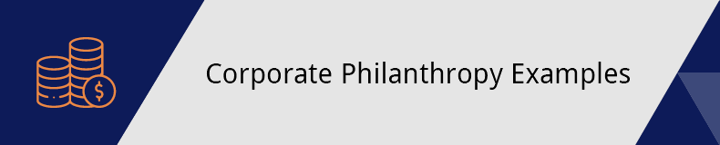 Here are a few examples of corporate philanthropy in action.